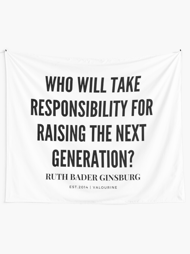 Ruth Bader Ginsburg | Who will take responsibility for raising the next generation? | Motivational Quotes  | Inspirational quotes | Famous quote Tapestry by QuotesGalore