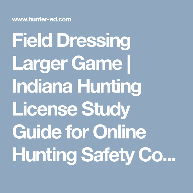 field dressing larger game   indiana hunting license study guide for