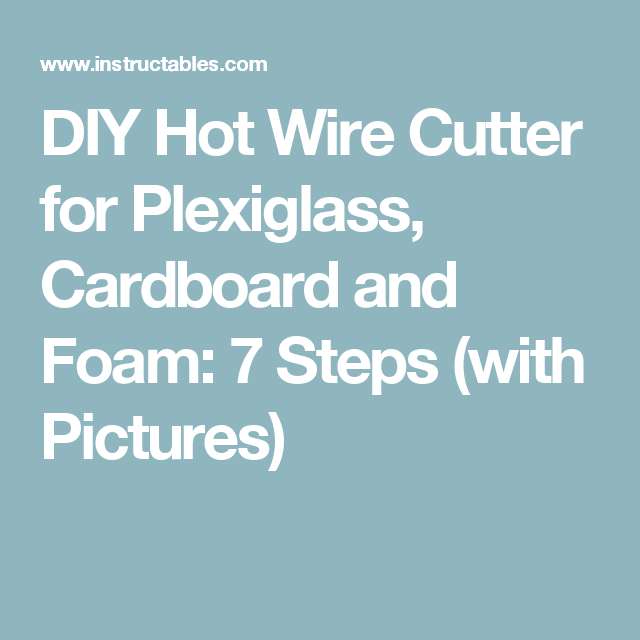 DIY Hot Wire Cutter for Plexiglass, Cardboard and Foam | Hot wire ...
