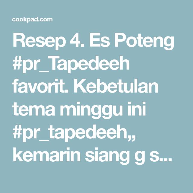 Resep 4 Es Poteng Pr Tapedeeh Oleh Nhncook Hikmah Resep Memasak Minggu Perasaan