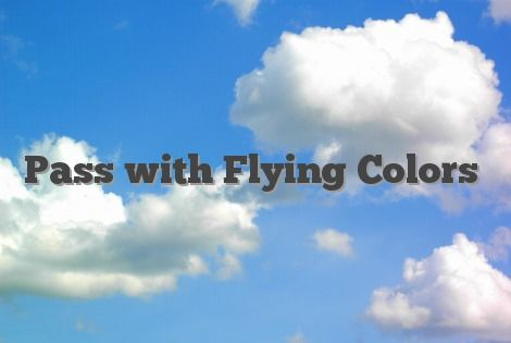 Pass with Flying Colors idiom, idiom Pass with Flying Colors ,Pass with  Flying Colors definition ,Pass with Flying Colors… | English idioms,  Idioms, Teaching idioms