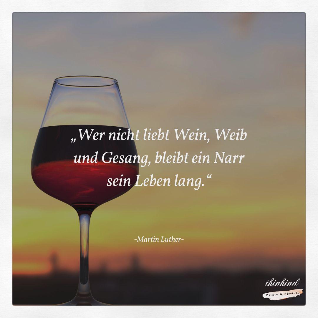 Wer Nicht Liebt Wein Weib Und Gesang Bleibt Ein Narr Sein Leben Lang Martin Luther Martin Luther Luther Gesang