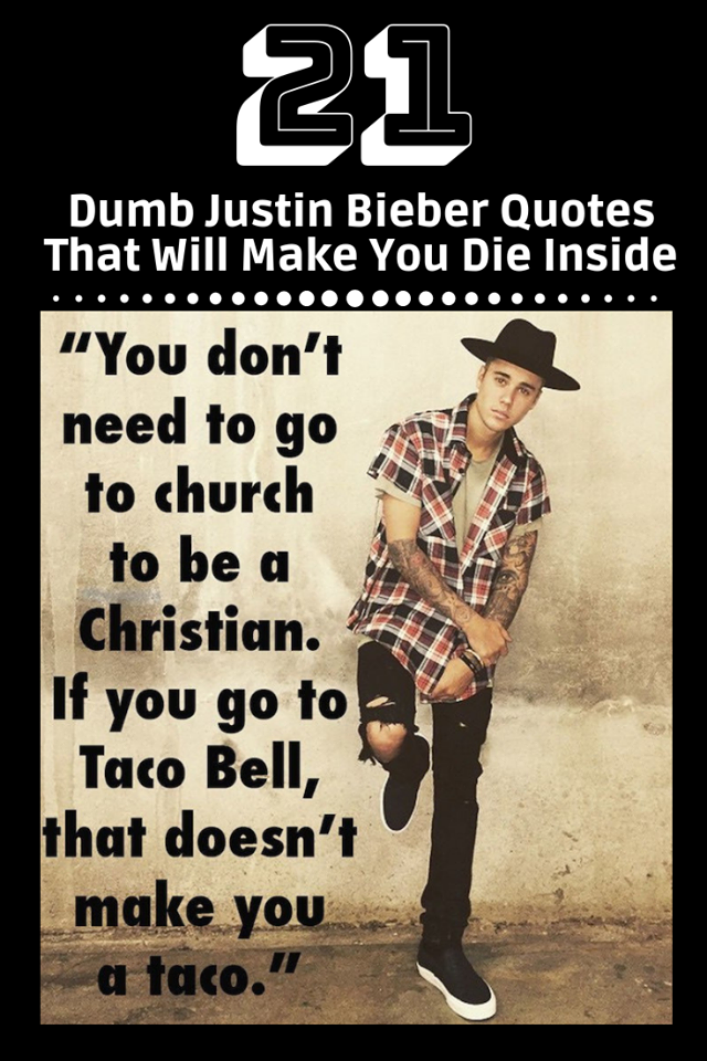Dumb Justin Bieber Quotes That Will Make You Die Inside Justin Bieber Quotes Quotes Attitude Quotes