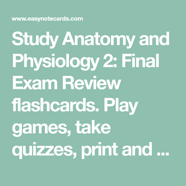 Study Anatomy and Physiology 2: Final Exam Review flashcards. Play ...