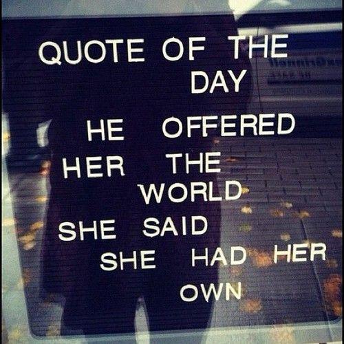 He offered her the #world she said she had her own / El le ofreció el mundo, ella le dijo que tenía su propio mundo #quote