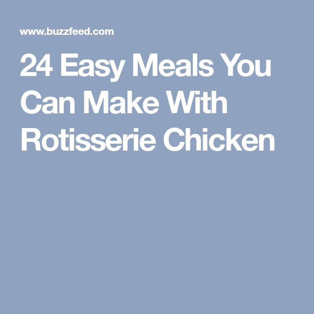24 Easy Meals You Can Make With Rotisserie Chicken Rotisserie Chicken Chicken Noodle Soup