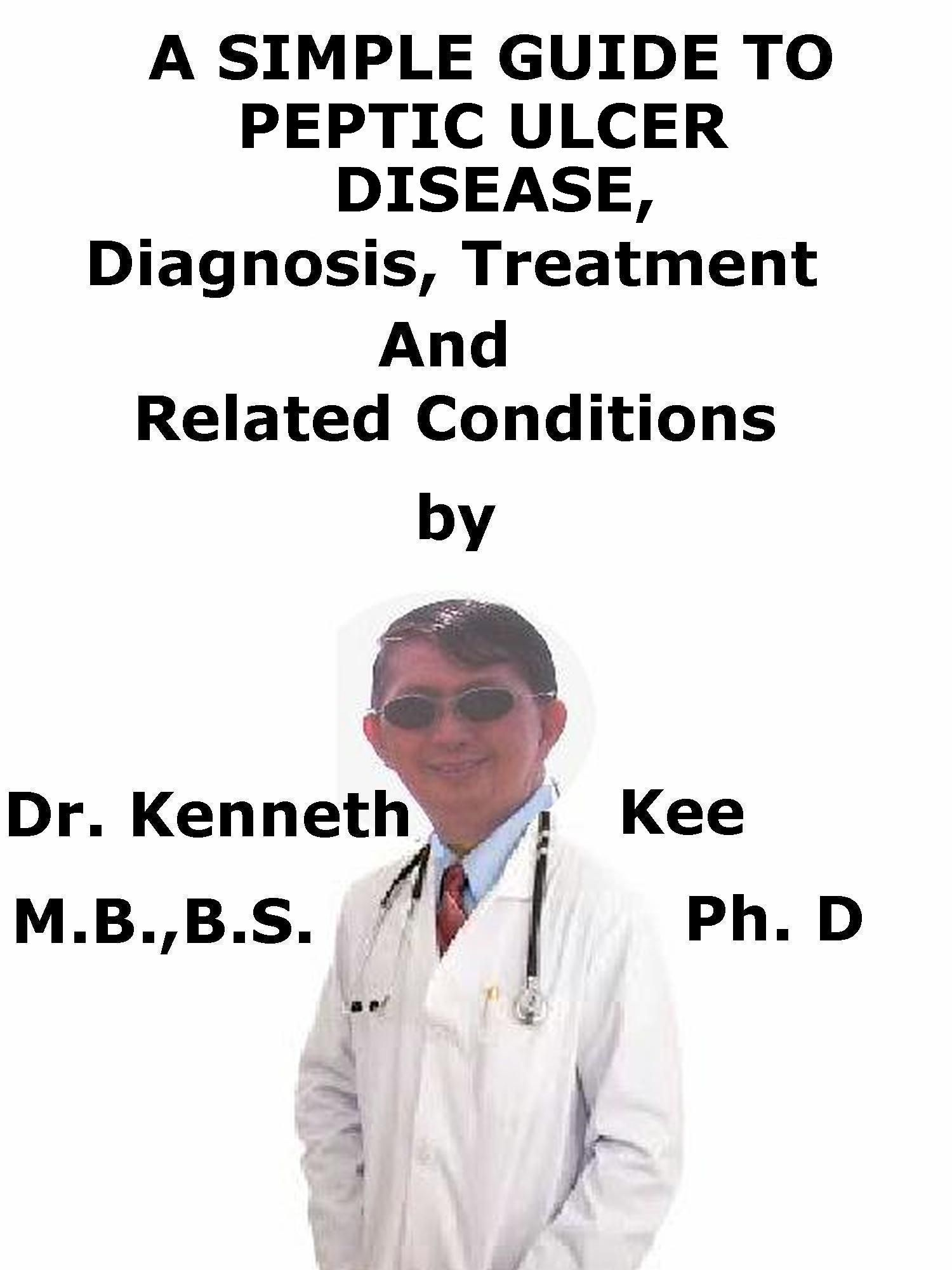 A Simple Guide To Peptic Ulcer Disease, Diagnosis, Treatment And Related Conditions http://amazon.com/dp/B01DAJCLZ4