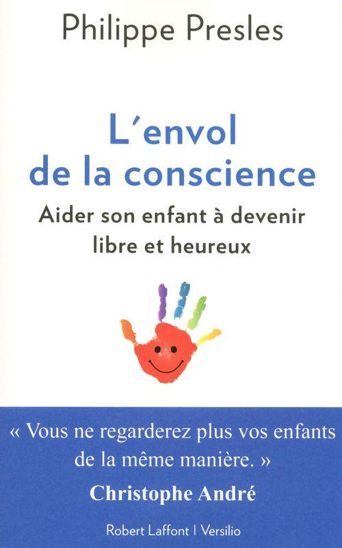 L Envol De La Conscience Philippe Presles Chaque Enfant Fait Le Saut De La Conscience C Est Une Deuxieme Naissance Vers Conscience Robert Laffont Lecture
