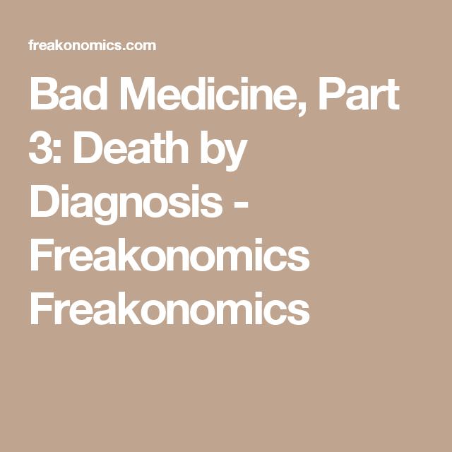 Bad Medicine, Part 3: Death by Diagnosis - Freakonomics Freakonomics