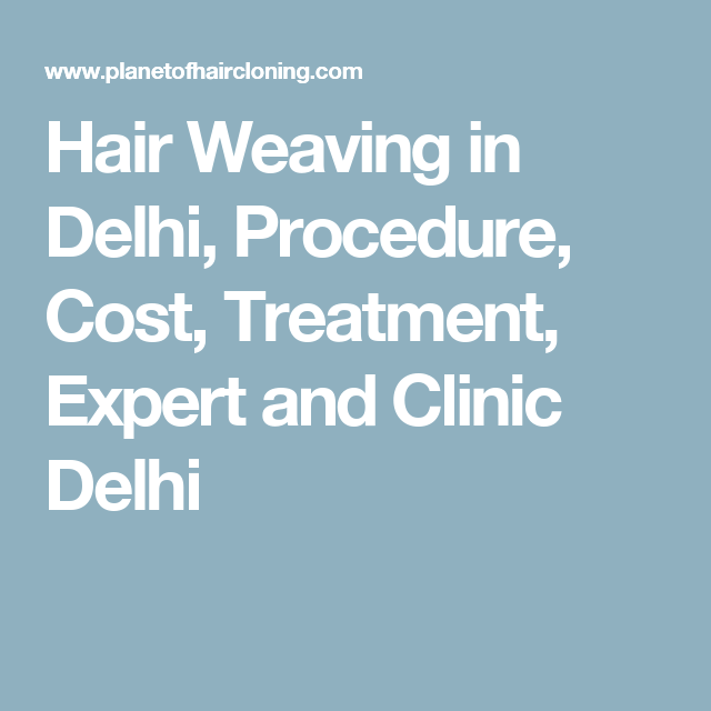Hair Weaving In Delhi Procedure Cost Treatment Expert And Clinic