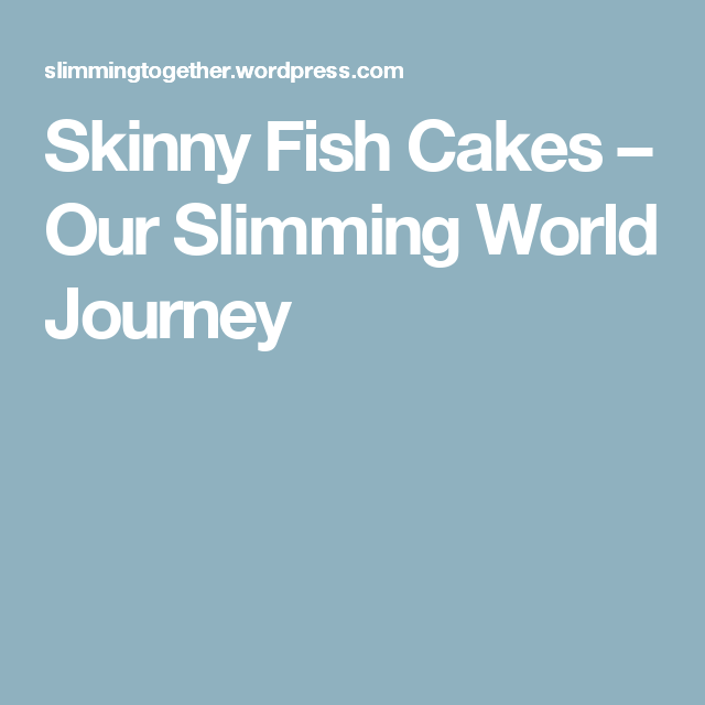 Skinny Fish Cakes – Our Slimming World Journey