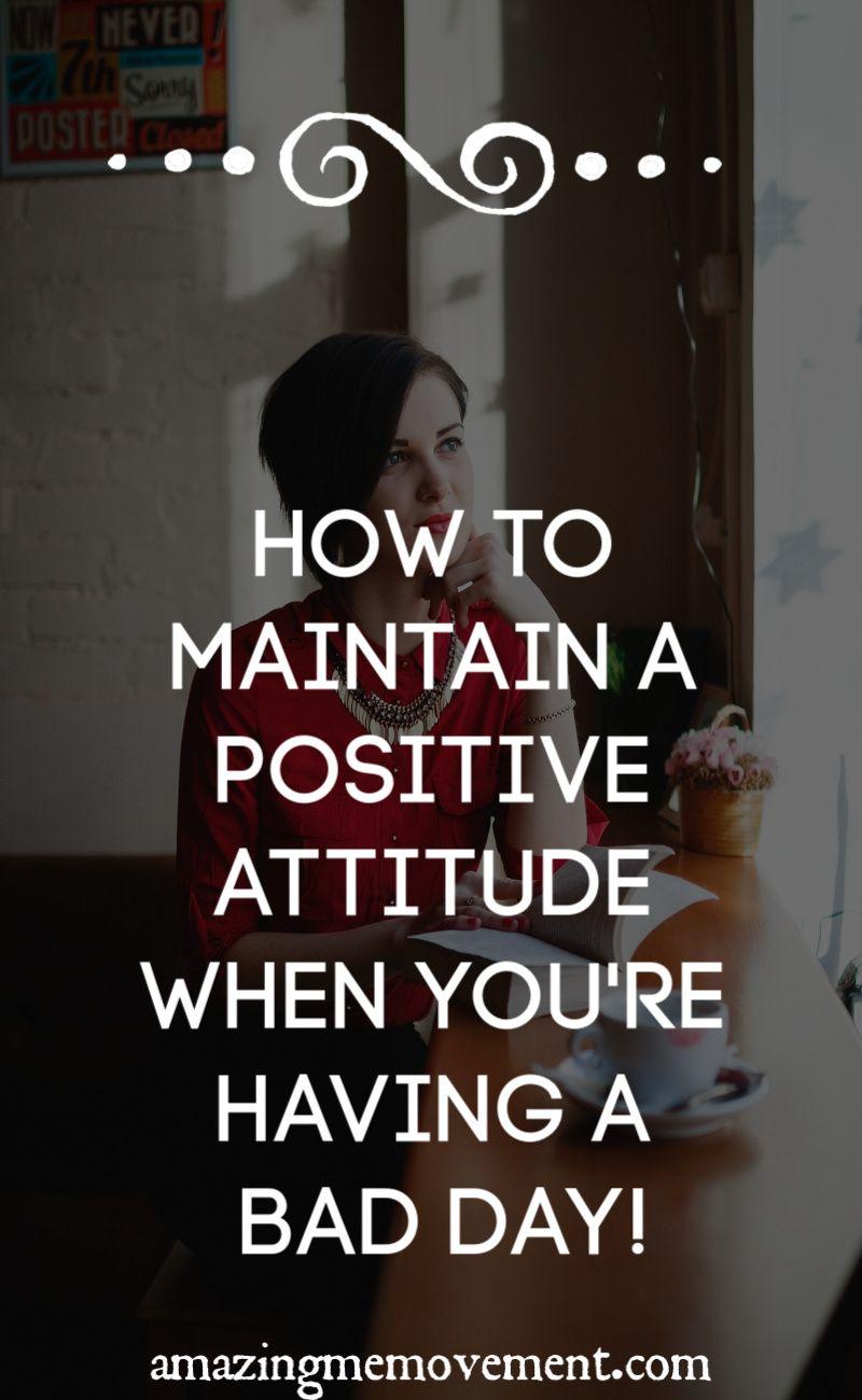 15 Ways To Keep A Positive Attitude When You Re Having A Bad Day Positive Attitude Bad Day Quotes Bad Attitude Quotes