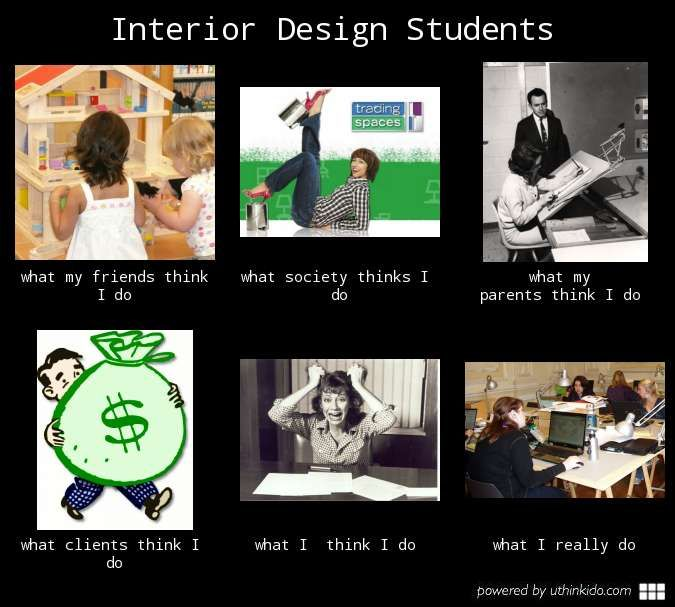 Interior design students what people think i do what i - What do interior designers do ...