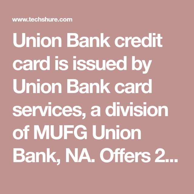 Union Bank Credit Card Is Issued By Union Bank Card Services A