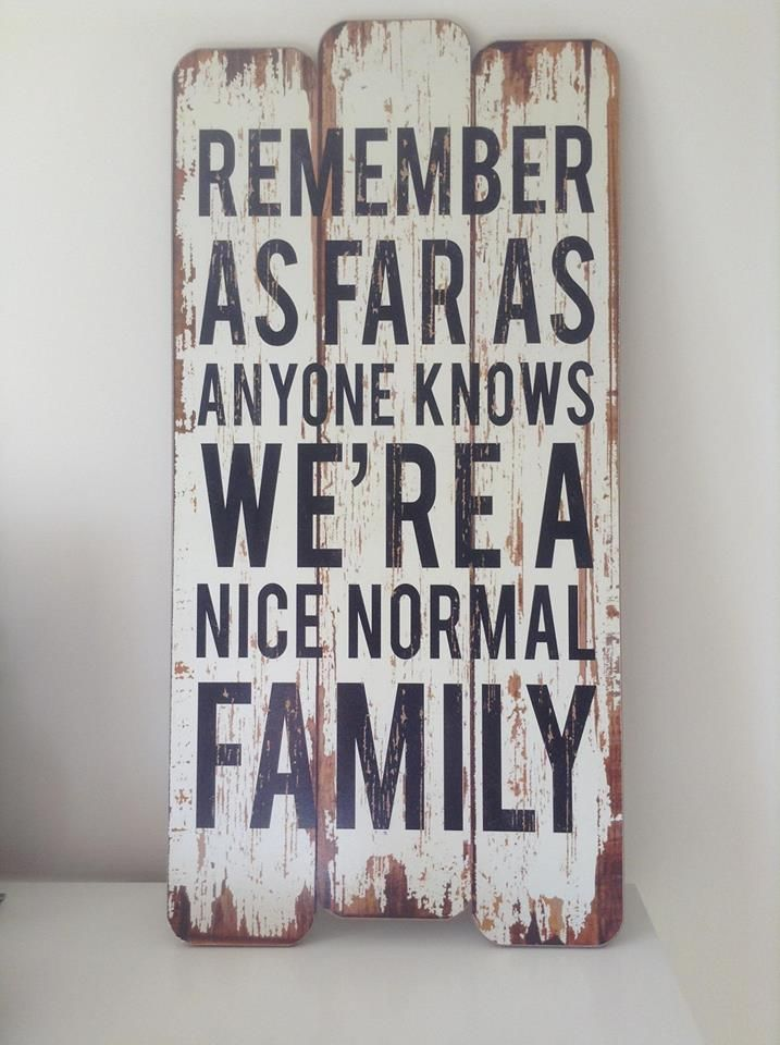 Shabby-chic, distressed style quote reading 'remember as far as anyone knows we're a nice normal family'. Perfect, humours addition to any home. Available from Butterfly Baby and Home on Facebook or can be ordered through e-mail: butterflybabyandhomeuk@gmail.com. £16.95 each plus £4.20 p&p