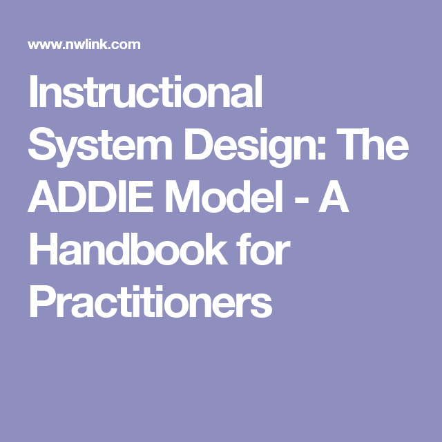 Instructional System Design The Addie Model A Handbook For Practitioners Instructional Systems Design Instructional Design Instruction