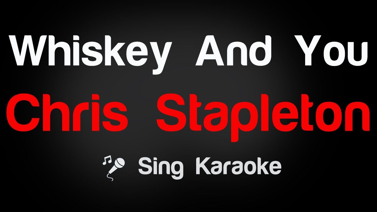Chris Stapleton - Whiskey And You Karaoke Lyrics