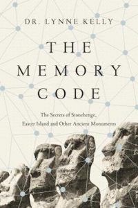 The Memory Code: The Secrets of Stonehenge, Easter Island, and Other Ancient Monuments by Dr. Lynne Kelly