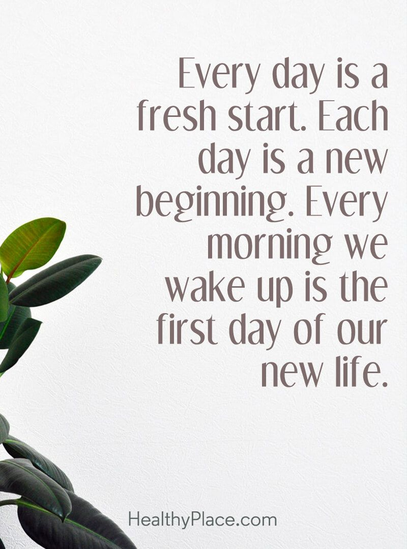 Quote About Self Help Every Day Is A Fresh Start Each Day Is A New Beginning Every Morning We Wake Up Is The Fi New Day Quotes Start Quotes The Help