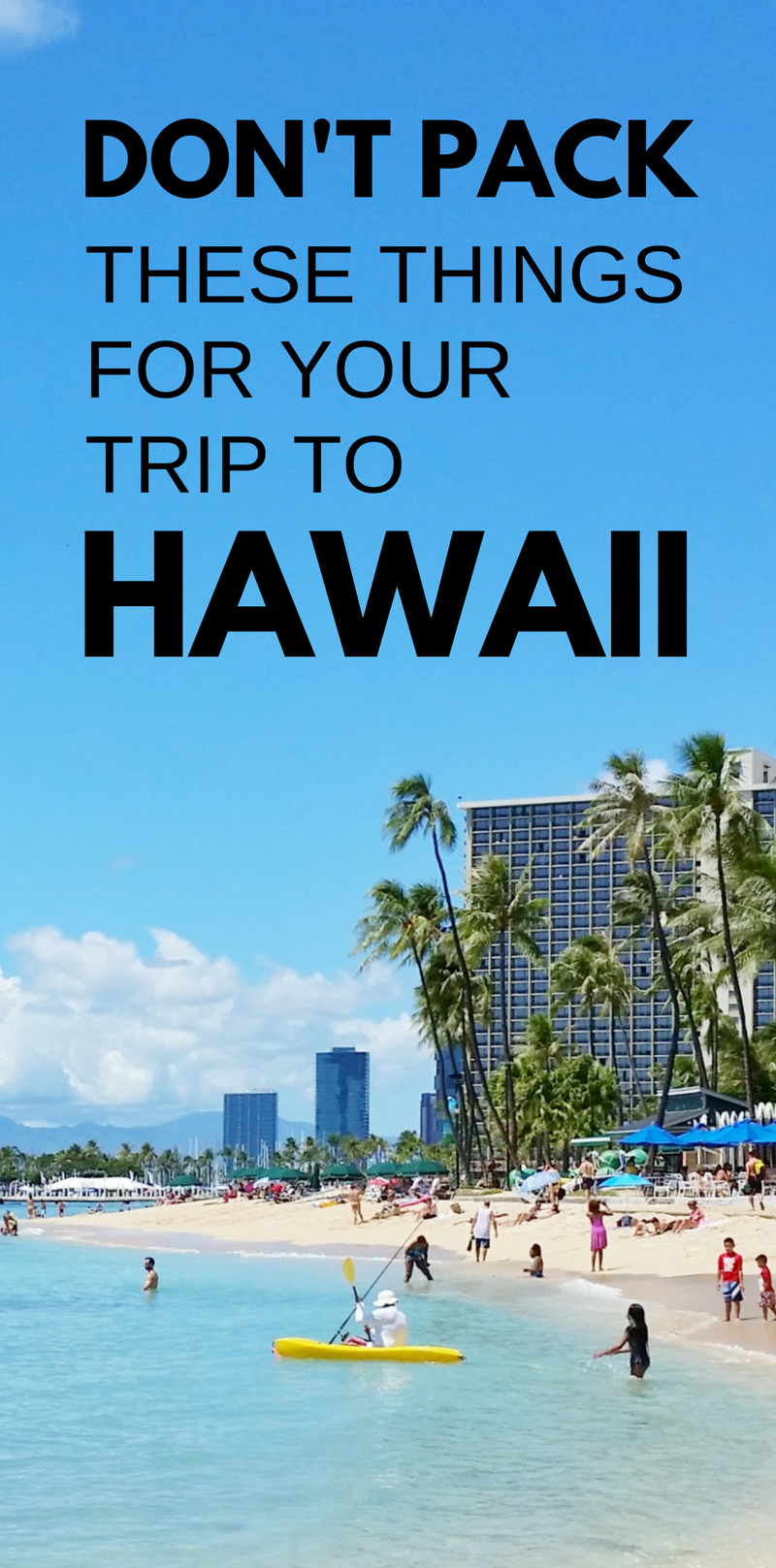 Hawaii vacation is on Oahu, Kauai, Maui, Big Island for a week or month. What not to bring to Hawaii. Things to not add to checklist of vacation packing list. Carry-on luggage only and packing light for Hawaii and Waikiki. With Hawaii packing list of what to pack for Hawaii are travel tips on a budget, for luggage, vacation ideas, things to do in Hawaii, USA travel destinations, bucket list. Don't pack these things for trip, including sunscreen for Hawaii! #oahu #maui #kauai #bigisland #waikiki