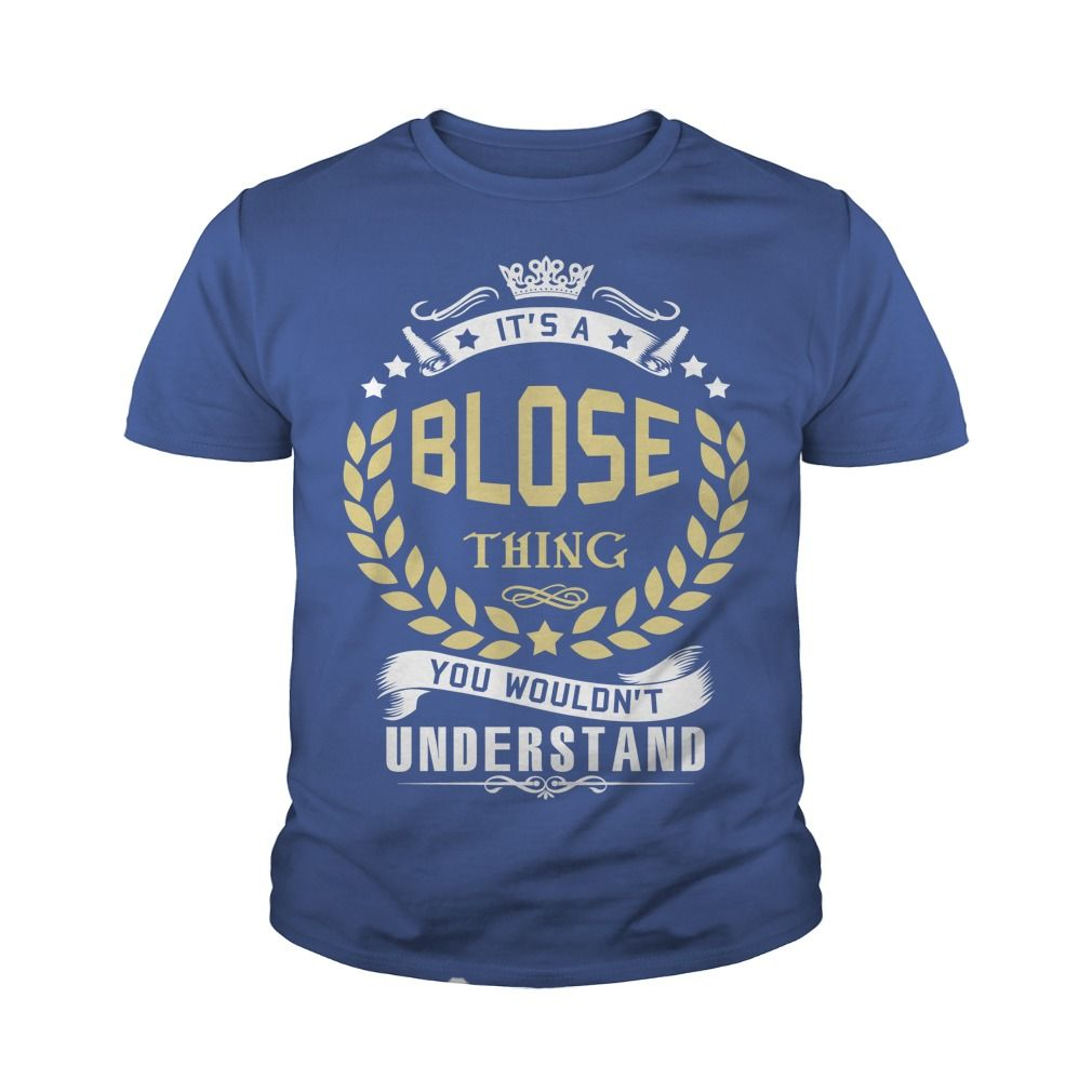 BLOSE T shirt  #gift #ideas #Popular #Everything #Videos #Shop #Animals #pets #Architecture #Art #Cars #motorcycles #Celebrities #DIY #crafts #Design #Education #Entertainment #Food #drink #Gardening #Geek #Hair #beauty #Health #fitness #History #Holidays #events #Home decor #Humor #Illustrations #posters #Kids #parenting #Men #Outdoors #Photography #Products #Quotes #Science #nature #Sports #Tattoos #Technology #Travel #Weddings #Women