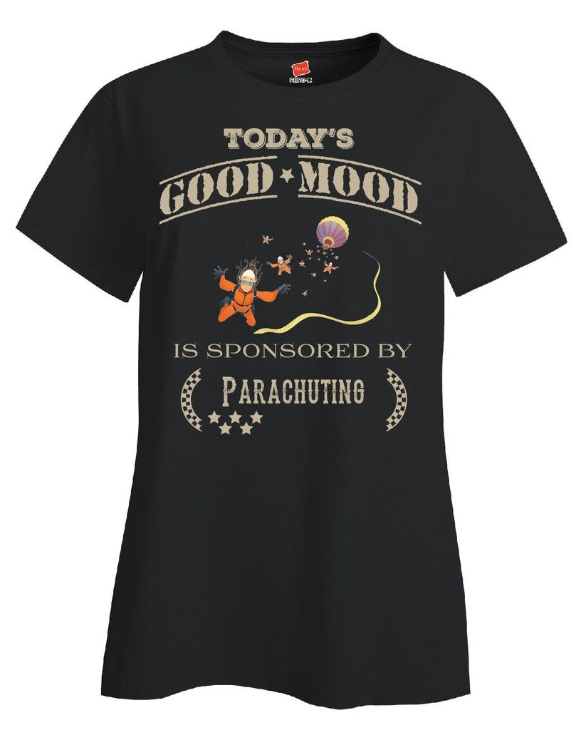 Todays Good Mood Is Sponsored By Parachuting - Ladies T Shirt – Cool Jerseys