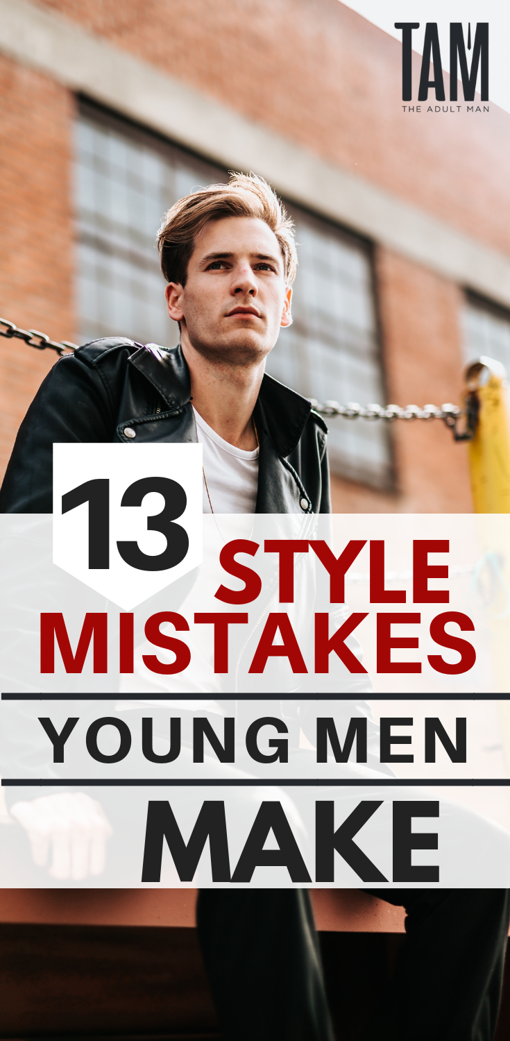 0a74663ff4fd1 13 Style Mistakes Young Men Make. CLICK HERE to discover the 13 common  fashion style mistakes most young men make.  mensfashiontips