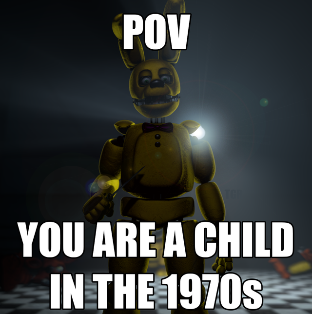 Pov You Are A Child In The 1970s Fivenightsatfreddys In 2021 Fnaf Funny Fnaf Memes Fnaf Wallpapers
