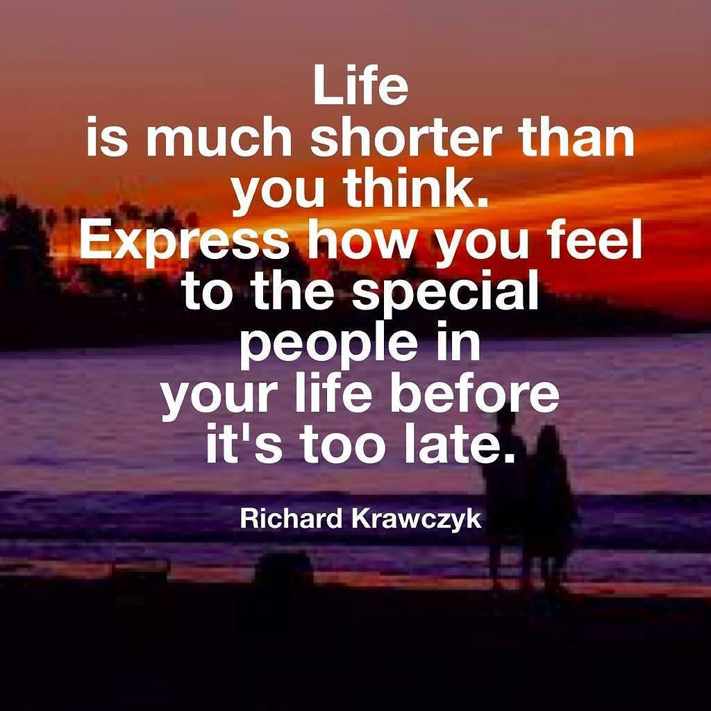 Late Quotes Life Is Much Shorter Than You Thinkexpress How You Feel To The
