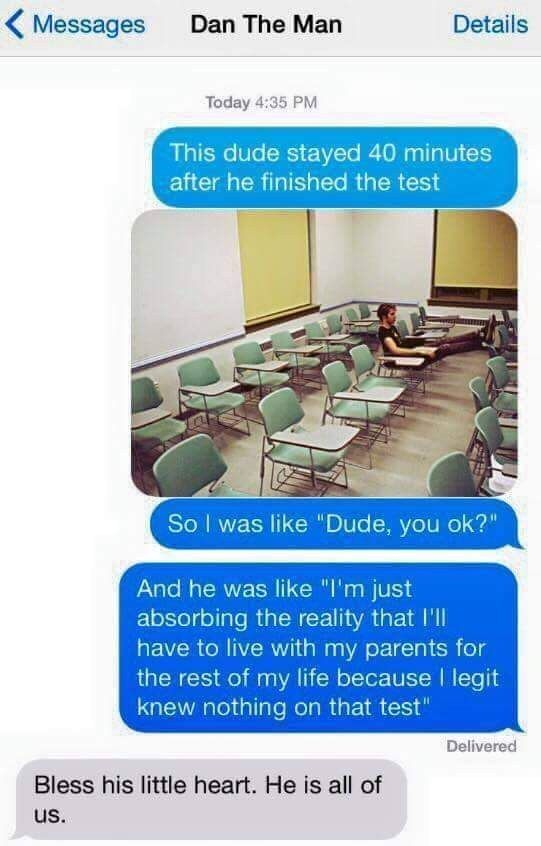 That deep sense of dread everyone feels right after a test.