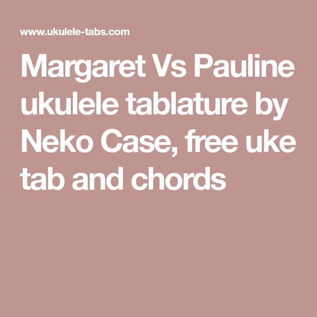 Margaret Vs Pauline Ukulele Tablature By Neko Case Free Uke Tab And Chords Uke Tabs Uke Uke Songs