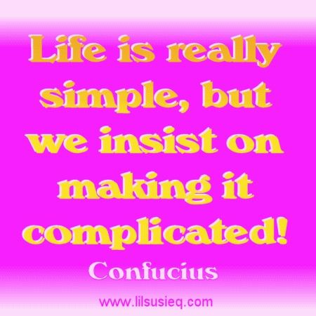 Life is simple.