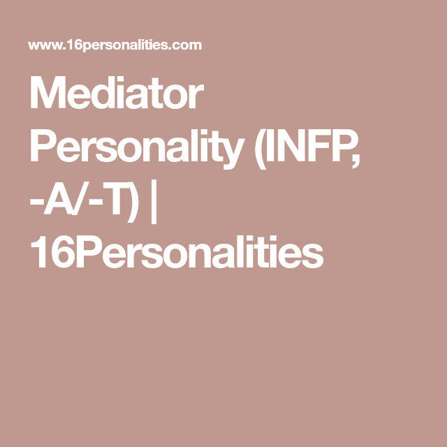 Mediator Personality (INFP, -A/-T) | 16Personalities