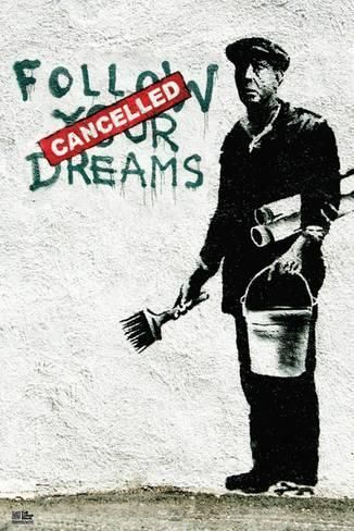 Follow Your Dreams Art Print by Banksy | Art.com