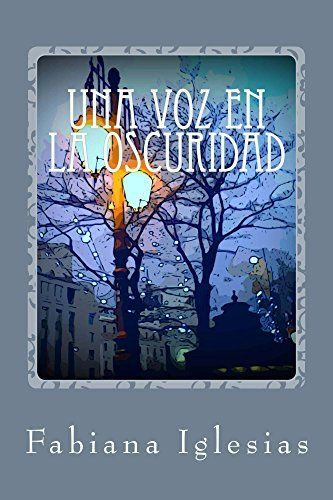 Una voz en la oscuridad: Una novela de misterio y amor sobrenatural de Fabiana Iglesias, http://www.amazon.es/dp/B00GCX3D4Y/ref=cm_sw_r_pi_dp_XDvPub1DR1TAD