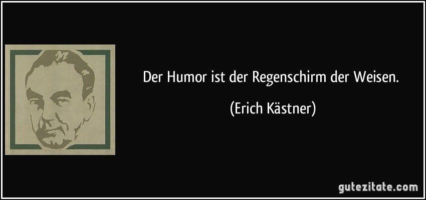 Der Humor ist der Regenschirm der Weisen. (Erich Kästner)