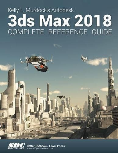 Kelly L Murdock S Autodesk 3ds Max 2018 Complete Reference Guide P Kelly L Murdock S Autodesk 3ds M Free Ebooks Download Free Books Download Pdf Download
