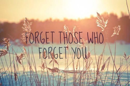 Forget those who forget you life quotes quotes quote tumblr life quotes and sayings