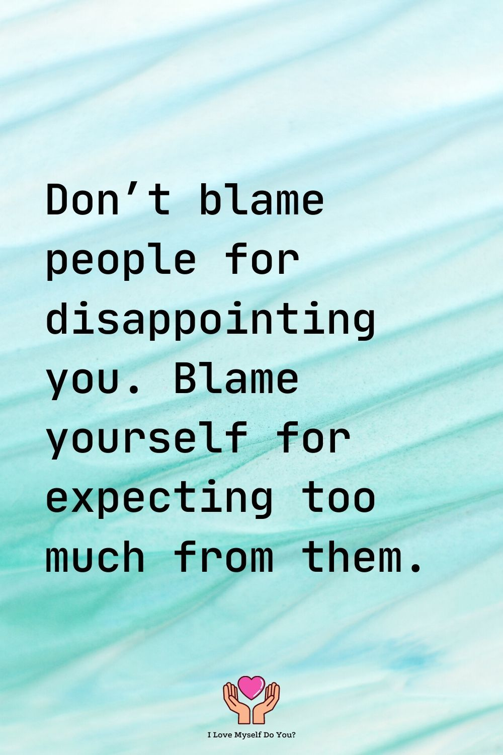 Don T Blame People For Disappointing Quotes Deep Dont Expect Too Much Quotes
