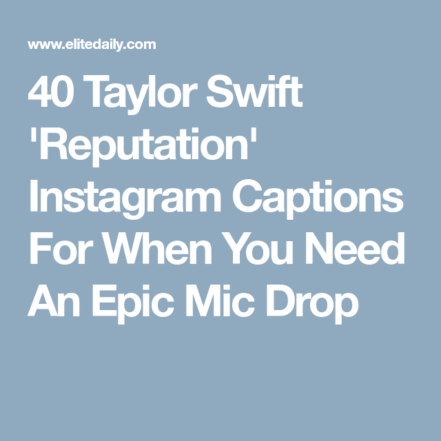 Reputation Quotes 40 Taylor Swift 'reputation' Instagram Captions For When You Need An .