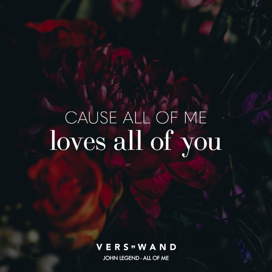 Visual Statements®️ Cause all of me loves all of you- John Legend- all of me Sprüche / Zitate / Quotes / Verswand / Musik / Band / Artist / tiefgründig / nachdenken / Leben /  Attitude / Motivation