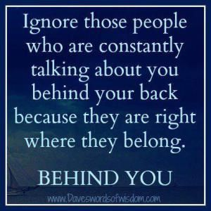 Ignore Those People Who Are Constantly Talking About You Behind Your Back Talking Behind Your Back Satan Quotes About You Quotes