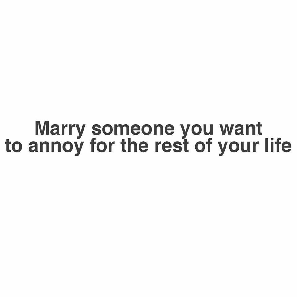 I Ll Annoy You For The Rest Of Your Life Lol Laughing Quotes Love Quotes Tumblr Inspirational Quotes