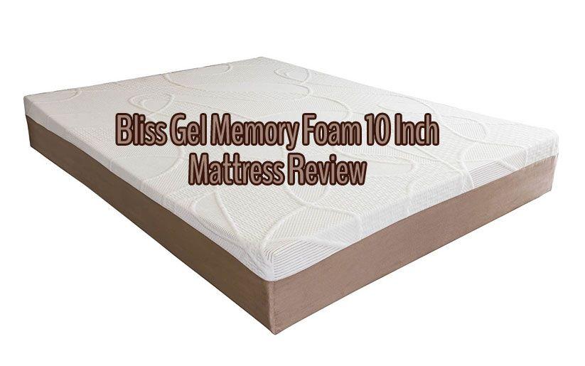 Bliss Gel Memory Foam 10 Inch Mattress Review Gel Memory Foam