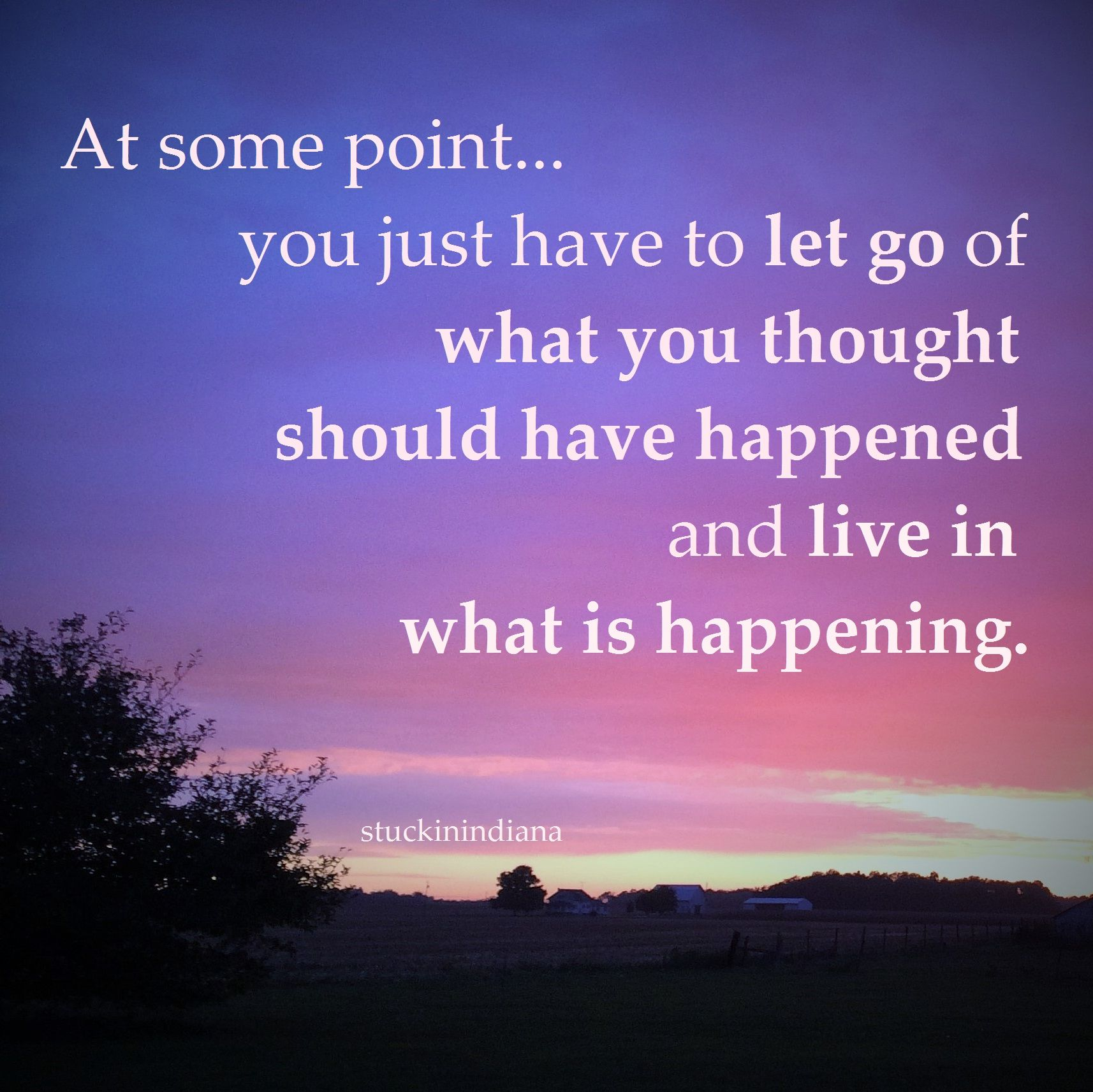 At Some Point You Just Have To Let Go Of What You Thought You Should