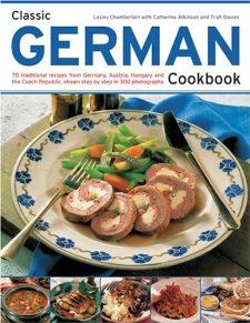 Classic German Cookbook 70 Traditional Recipes From Germany