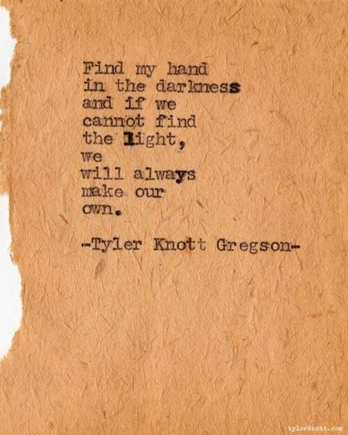 Find my hand in the darkness... ~Tyler Knott Gregson (With images ...