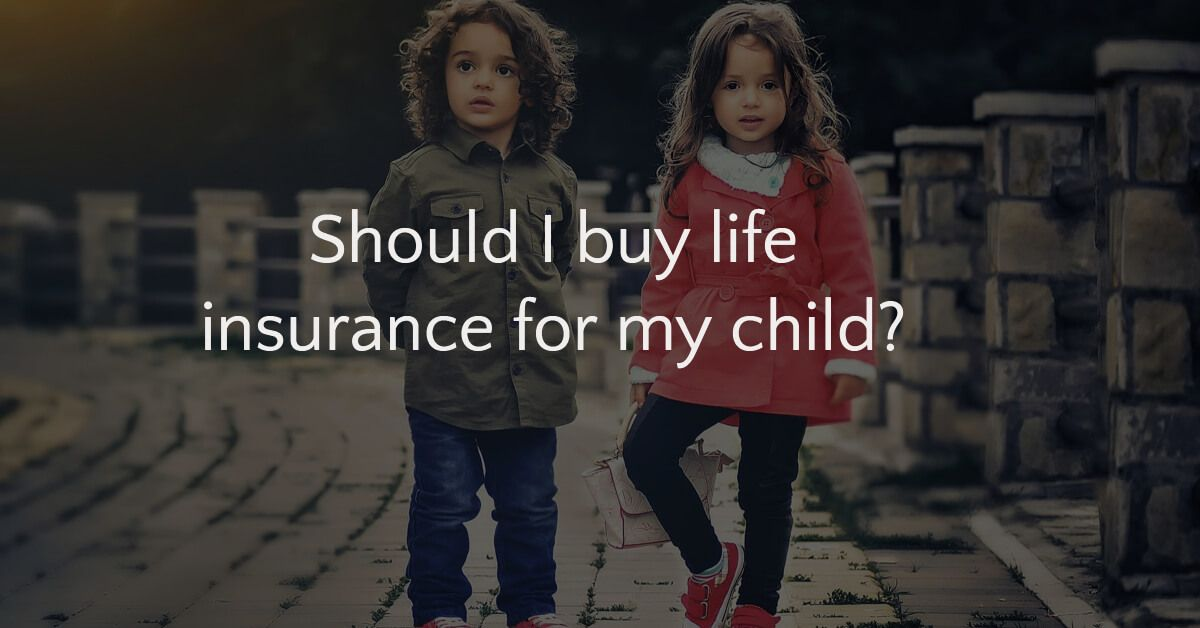 Should You Buy Life Insurance For Children? Is Term Life Or Whole Life Is  Best