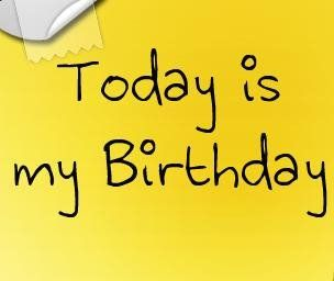 Its My Birthday Today Another Year From My Life Is Gone Away Yes Today Is My Birthday Today Is My Birthday Its My Birthday Birthday Quotes