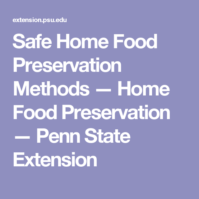 Safe Home Food Preservation Methods — Home Food Preservation — Penn State Extension